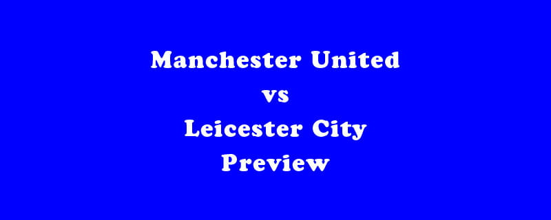 Manchester-United-vs-Leicester-City-Betting-Preview-320×800